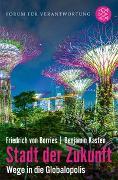 Cover-Bild zu Stadt der Zukunft - Wege in die Globalopolis von Borries, Friedrich von