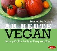 Cover-Bild zu Ab heute vegan von Bolk, Patrick (Hrsg.)