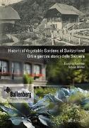 Cover-Bild zu Historical Vegetable Gardens of Switzerland Orti e giardini storici della Svizzera von Flammer, Dominik