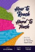 Cover-Bild zu Echevarría, Jana: How to Reach the Hard to Teach: Excellent Instruction for Those Who Need It Most