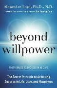 Cover-Bild zu Loyd, Alexander: Beyond Willpower: The Secret Principle to Achieving Success in Life, Love, and Happiness