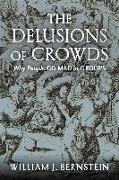 Cover-Bild zu Bernstein, William J.: The Delusions Of Crowds