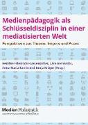 Cover-Bild zu Burgfeld-Meise, Bianca: Medienpädagogik als Schlüsseldisziplin in einer mediatisierten Welt
