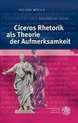 Cover-Bild zu Möller, Melanie: Ciceros Rhetorik als Theorie der Aufmerksamkeit
