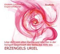 Cover-Bild zu Löse dich vom alten Karma und lebe frei in der heiligen Gegenwart des Seins mit Hilfe des Erzengels Uriel von Constantine, Elisabeth