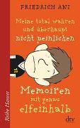 Cover-Bild zu Ani, Friedrich: Meine total wahren und überhaupt nicht peinlichen Memoiren mit genau elfeinhalb