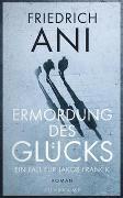 Cover-Bild zu Ani, Friedrich: Ermordung des Glücks