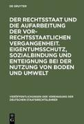 Cover-Bild zu Starck, Christian (Komment.): Der Rechtsstaat und die Aufarbeitung der vor-rechtsstaatlichen Vergangenheit. Eigentumsschutz, Sozialbindung und Enteignung bei der Nutzung von Boden und Umwelt
