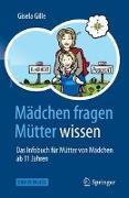 Cover-Bild zu Gille, Gisela: Mädchen fragen - Mütter wissen