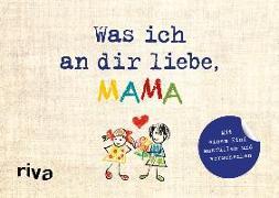Cover-Bild zu Reinwarth, Alexandra: Was ich an dir liebe, Mama - Version für Kinder