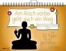 Cover-Bild zu Reinwarth, Alexandra: Am Arsch vorbei geht auch ein Weg - Wochenkalender 2021