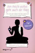 Cover-Bild zu Reinwarth, Alexandra: Am Arsch vorbei geht auch ein Weg - Für Mütter
