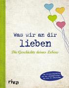 Cover-Bild zu Reinwarth, Alexandra: Was wir an dir lieben - Die Geschichte deines Lebens
