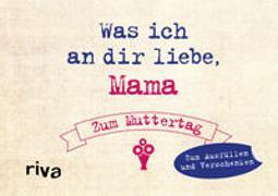 Cover-Bild zu Reinwarth, Alexandra: Was ich an dir liebe, Mama - Zum Muttertag