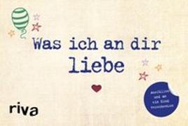 Cover-Bild zu Reinwarth, Alexandra: Was ich an dir liebe - Ausfüllen und an ein Kind verschenken