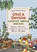 Cover-Bild zu Bustorf-Hirsch, Maren: Obst & Gemüse haltbar machen - Einlegen, Einkochen, Trocknen, Entsaften, Milchsäuregärung, Kühlen, Lagern - Vorräte zur Selbstversorgung einfach selbst anlegen
