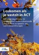 Cover-Bild zu Harris, Russ: Loskomen ALS Je Vastzit in ACT: Een Praktijkgids Voor de Omgang Met Veelvoorkomende Obstakels in Acceptatie- En Commitmenttherapie