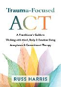 Cover-Bild zu Harris, Russ: Trauma-Focused ACT