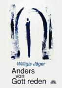 Cover-Bild zu Jäger, Willigis: Anders von Gott reden