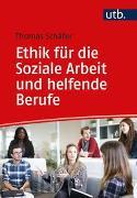 Cover-Bild zu Schäfer, Thomas: Ethik für die Soziale Arbeit und helfende Berufe