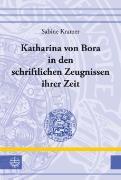 Cover-Bild zu Kramer, Sabine: Katharina von Bora in den schriftlichen Zeugnissen ihrer Zeit