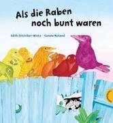 Cover-Bild zu Schreiber-Wicke, Edith: Als die Raben noch bunt waren