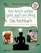 Cover-Bild zu Reinwarth, Alexandra: Am Arsch vorbei geht auch ein Weg - Das Kochbuch