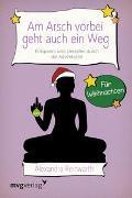 Cover-Bild zu Reinwarth, Alexandra: Am Arsch vorbei geht auch ein Weg - Für Weihnachten