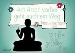 Cover-Bild zu Reinwarth, Alexandra: Am Arsch vorbei geht auch ein Weg: Wochenkalender 2022