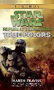 Cover-Bild zu Traviss, Karen: True Colors: Star Wars Legends (Republic Commando)