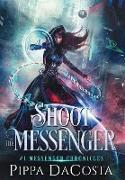 Cover-Bild zu Dacosta, Pippa: Shoot the Messenger