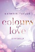 Cover-Bild zu Taylor, Kathryn: Colours of Love - Entfesselt (eBook)