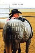 Cover-Bild zu Kuhn, Kerry: Hiding Behind My Horses (eBook)