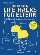 Cover-Bild zu Marshall, Dan: Die besten Life Hacks für Eltern - Coole Ideen, die das Leben leichter machen