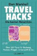 Cover-Bild zu Marshall, Dan: Travel Hacks - Die besten Reisetricks