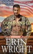 Cover-Bild zu Wright, Erin: Commanded to Love - A Military Western Romance Novel (Servicemen of Long Valley Romance, #2) (eBook)