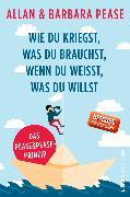 Cover-Bild zu Pease, Allan & Barbara: Wie du kriegst, was du brauchst, wenn du weißt, was du willst (eBook)