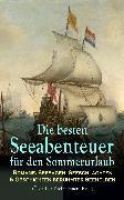 Cover-Bild zu Dumas, Alexandre: Die besten Seeabenteuer für den Sommerurlaub: Romane, Seesagen, Seeschlachten & Geschichten berühmter Seehelden (Über 120 Titel in einem Band) (eBook)