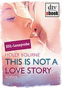 Cover-Bild zu Bourne, Holly: This is not a love story Leseprobe (eBook)
