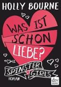 Cover-Bild zu Bourne, Holly: Spinster Girls 3 - Was ist schon Liebe? (eBook)