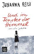 Cover-Bild zu Reiss, Johanna: Und im Fenster der Himmel, Eine wahre Geschichte (eBook)