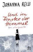 Cover-Bild zu Reiss, Johanna: Und im Fenster der Himmel, Eine wahre Geschichte
