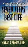 Cover-Bild zu Broder, Michael S.: Seven Steps to Your Best Life: The Stage Climbing Solution for Living the Life You Were Born to Live: The Stage Climbing Solution for Living the Life