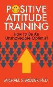 Cover-Bild zu Broder, Michael S., Ph.D.: Positive Attitude Training