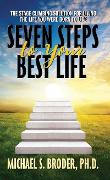 Cover-Bild zu Broder Ph. D., Michael S.: Seven Steps to Your Best Life: The Stage Climbing Solution For Living The Life You Were Born to Live (eBook)