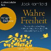 Cover-Bild zu Kornfield, Jack: Wahre Freiheit - Der buddhistische Weg, in jedem Augenblick glücklich und geborgen zu sein (Gekürzte Lesung) (Audio Download)