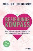 Cover-Bild zu Huss, Andrea: Der Beziehungskompass - Was Wissenschaftler über das Geheimnis von Liebe und Partnerschaft herausgefunden haben