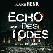 Cover-Bild zu Renk, Ulrike: Echo des Todes - Eifelthriller (Audio Download)