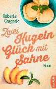 Cover-Bild zu Gregorio, Roberta: Zwei Kugeln Glück mit Sahne (eBook)