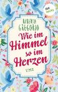 Cover-Bild zu Gregorio, Roberta: Wie im Himmel so im Herzen (eBook)